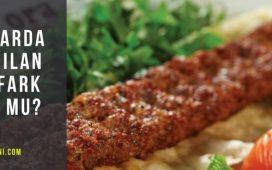 kebaplarda kullanılan etler fark ediyor mu